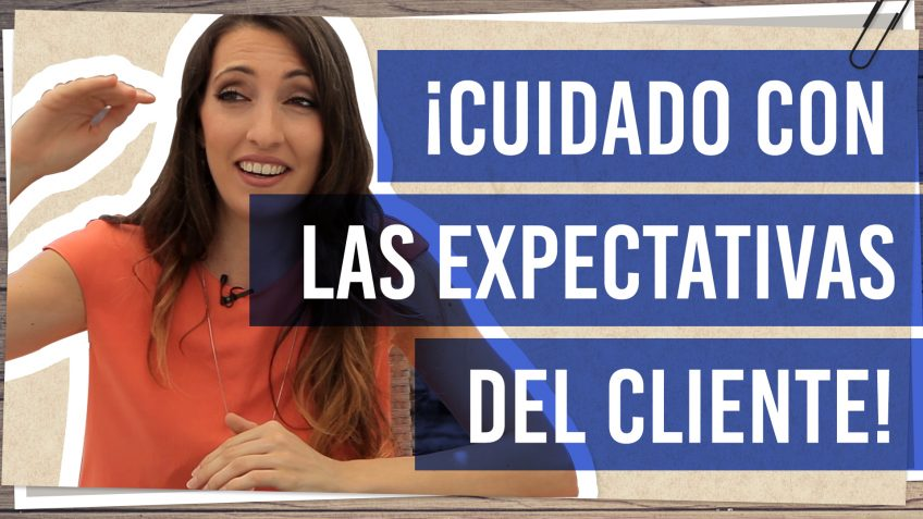 ¡Cuidado con las expectativas del cliente!