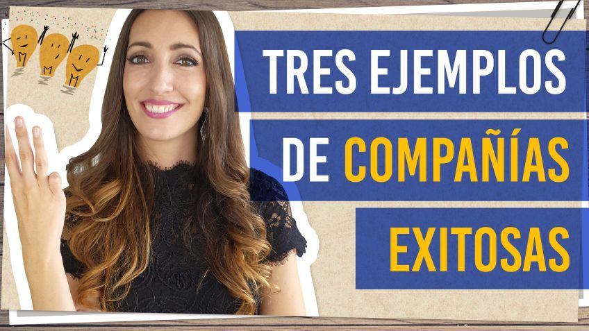 Tres ejemplos de compañías exitosas